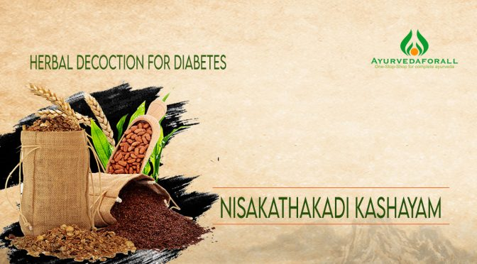 Nisakathakadi Kashayam- Benefits, Ingredients, Indications, Dosage, Side effects